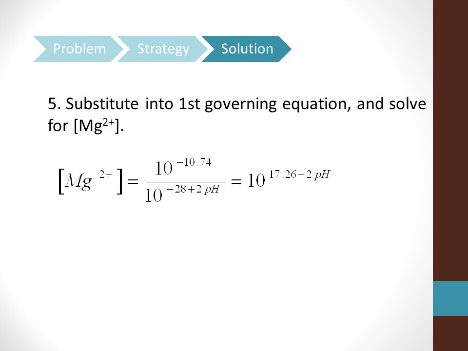 5. Substitute into 1st governing equation, and solve for [Mg2+].